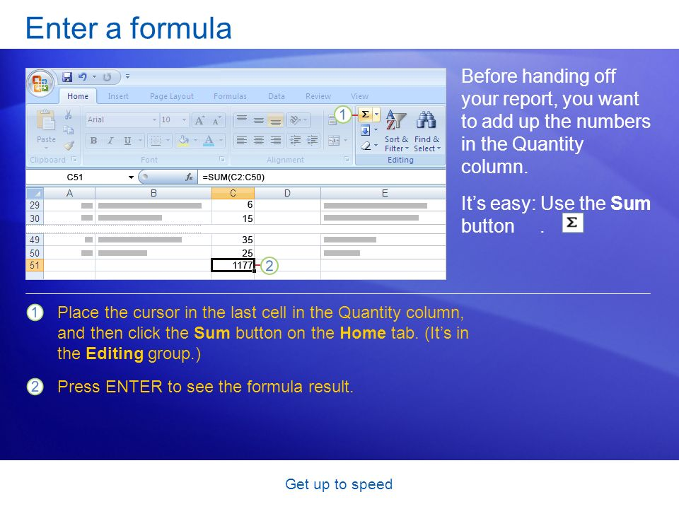 Get up to speed Enter a formula Before handing off your report, you want to add up the numbers in the Quantity column. Place the cursor in the last ce