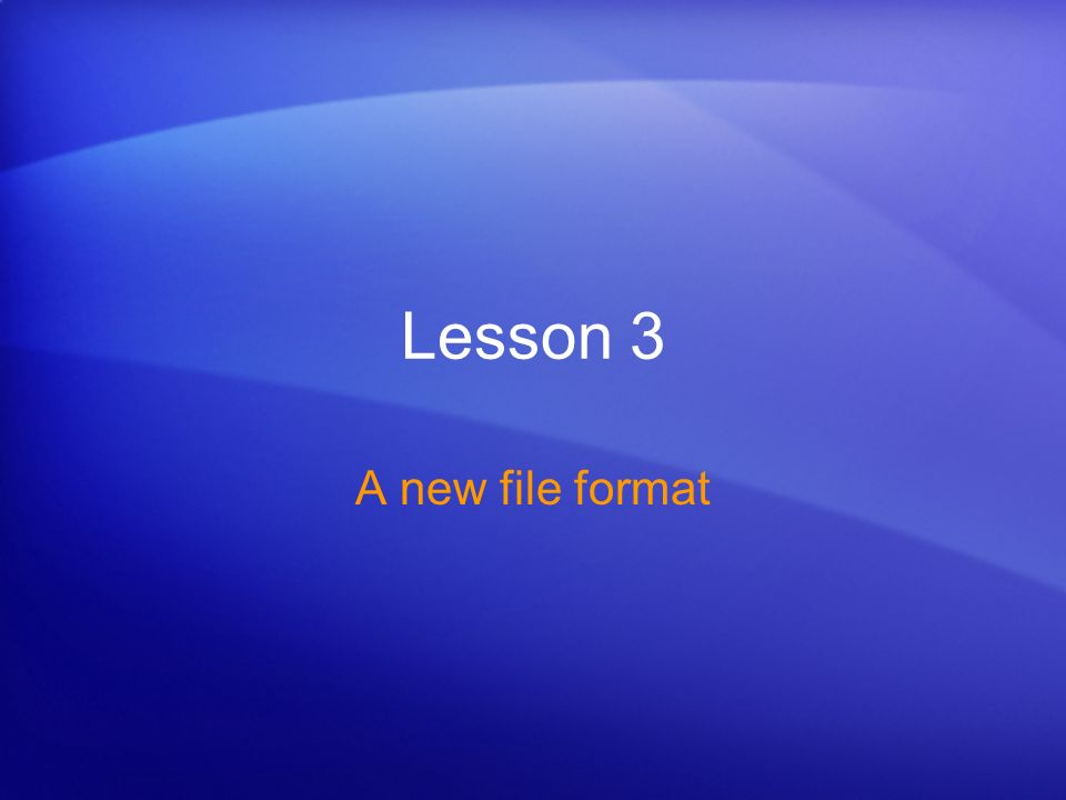 Lesson 3 A new file format