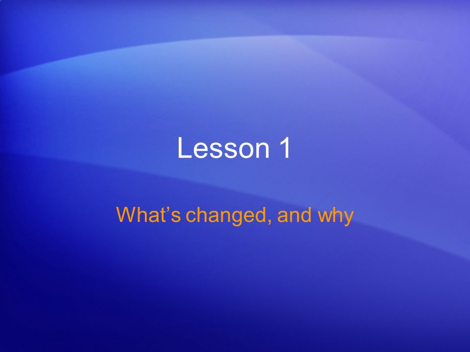 Lesson 1 Whats changed, and why