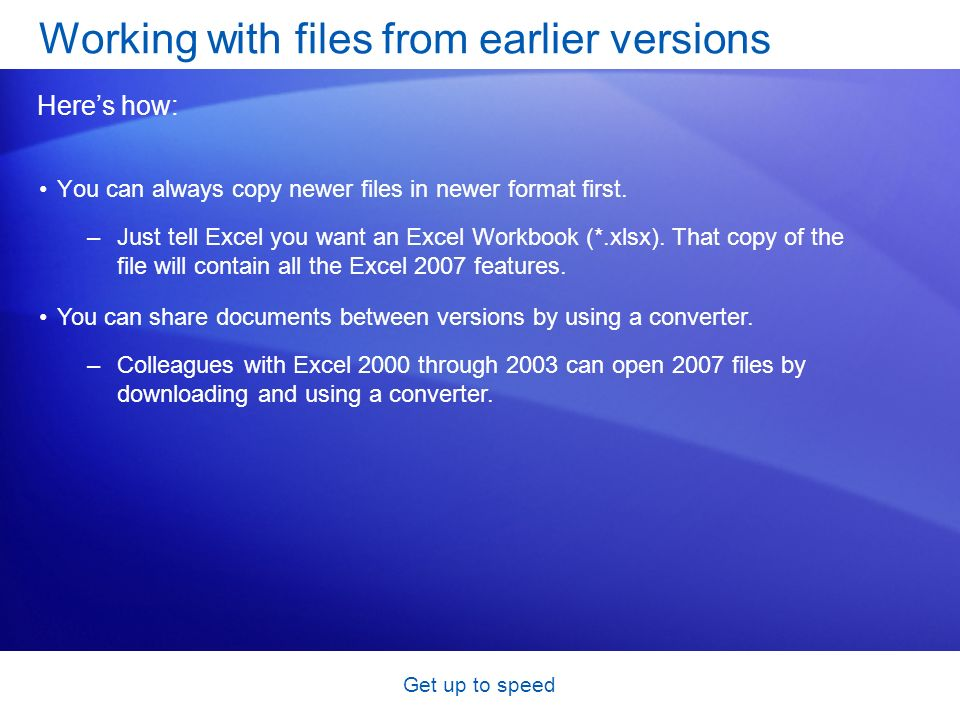 Get up to speed You can always copy newer files in newer format first.
