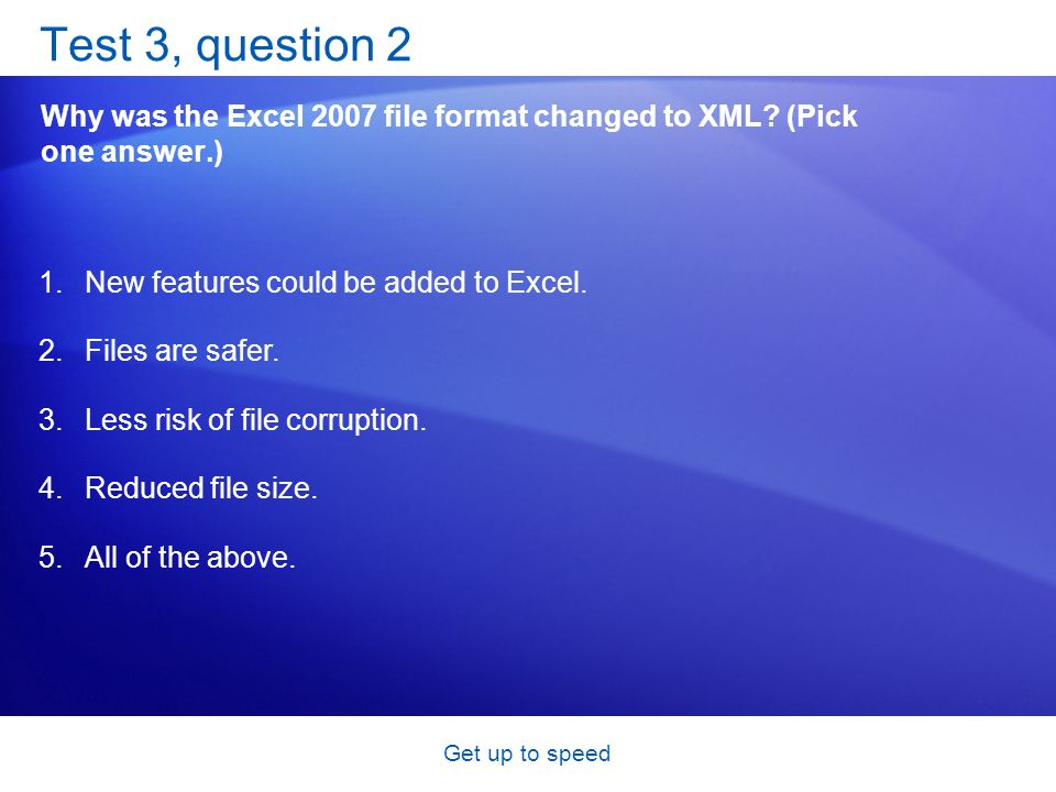 Get up to speed Test 3, question 2 Why was the Excel 2007 file format changed to XML.