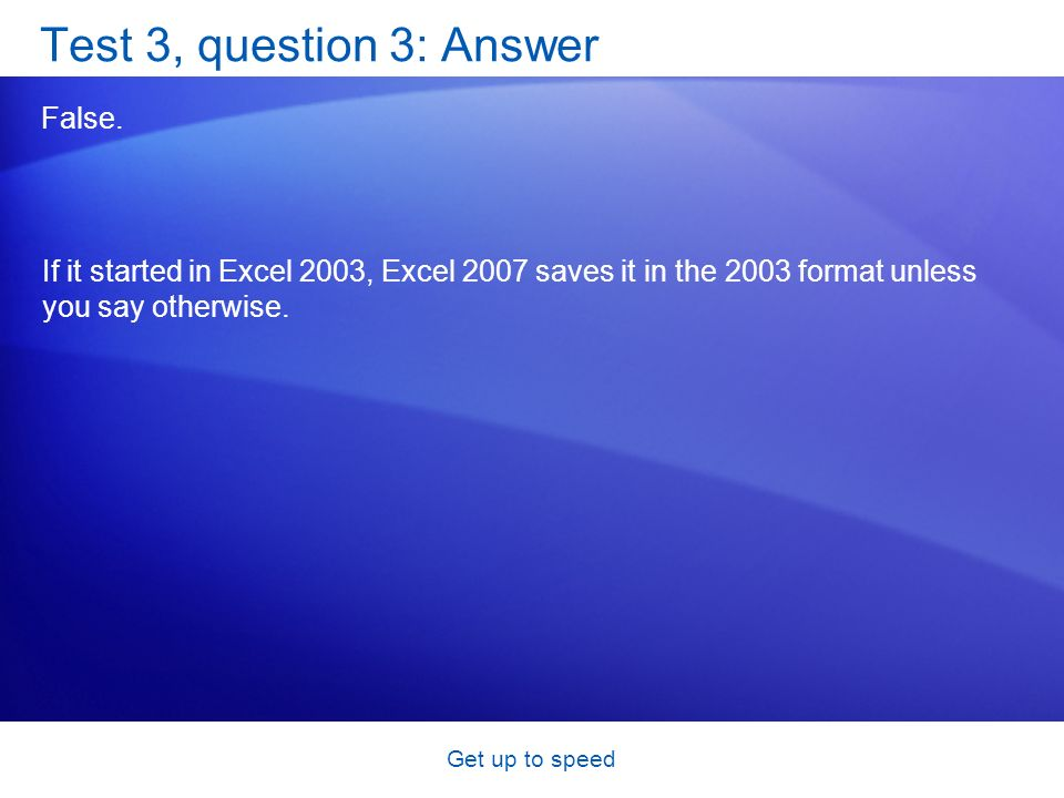 Get up to speed Test 3, question 3: Answer False.
