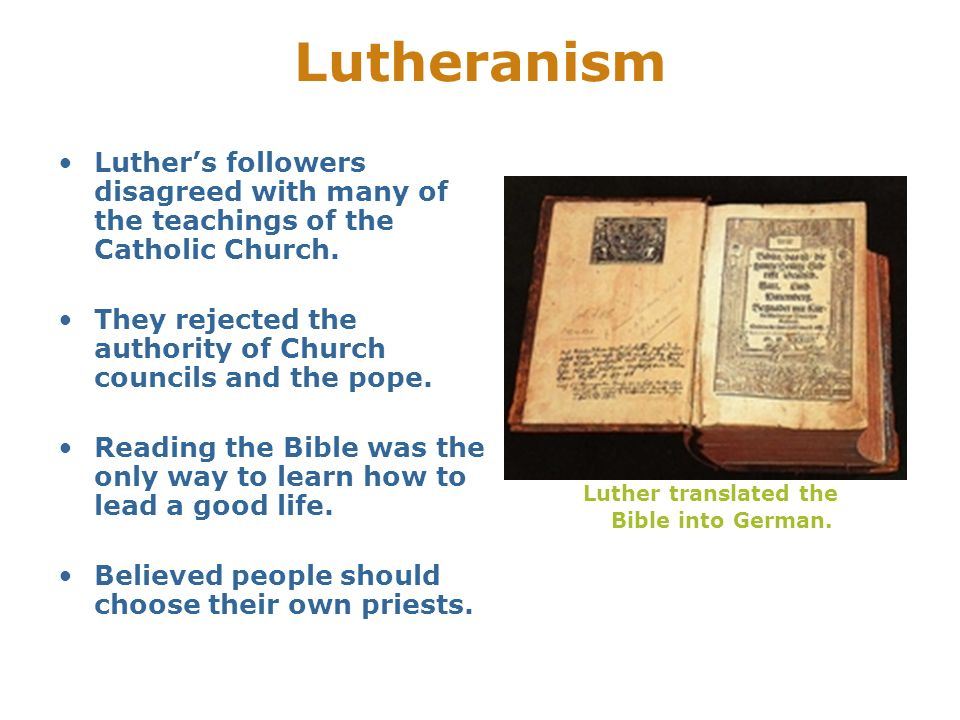 Lutheranism Luthers followers disagreed with many of the teachings of the Catholic Church. They rejected the authority of Church councils and the pope