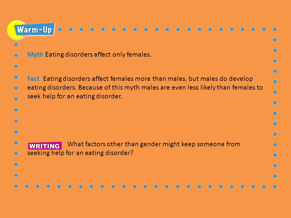 Myth Eating disorders affect only females.