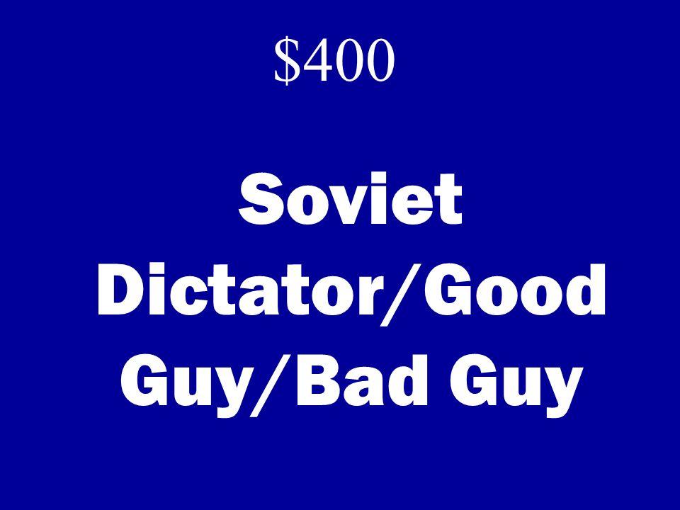 Soviet Dictator/Good Guy/Bad Guy $400