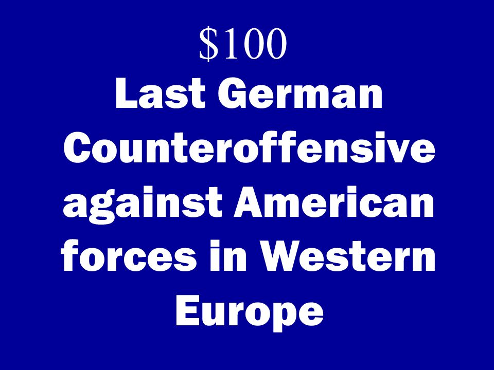 $100 Last German Counteroffensive against American forces in Western Europe