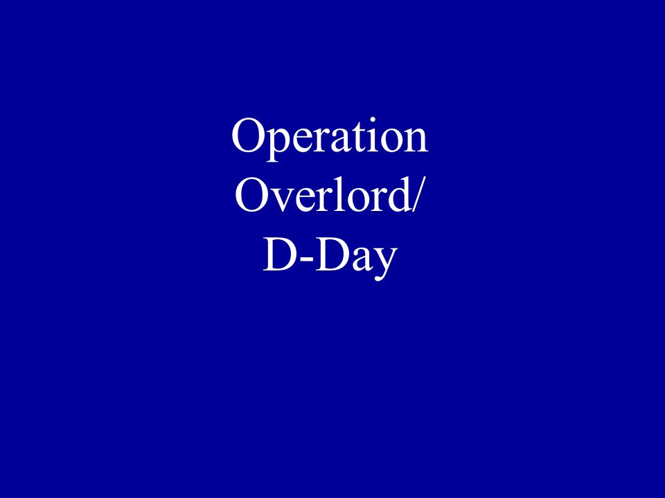 Operation Overlord/ D-Day