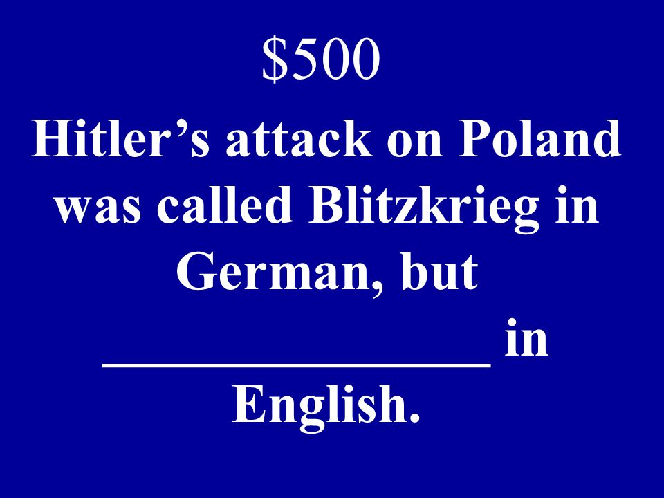 Hitlers attack on Poland was called Blitzkrieg in German, but ______________ in English. $500
