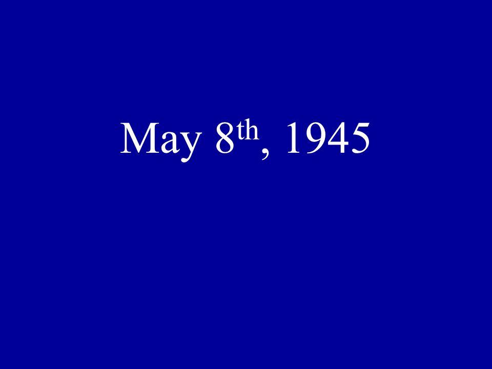 May 8 th, 1945