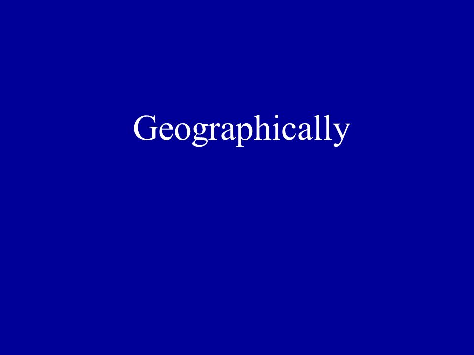 Geographically