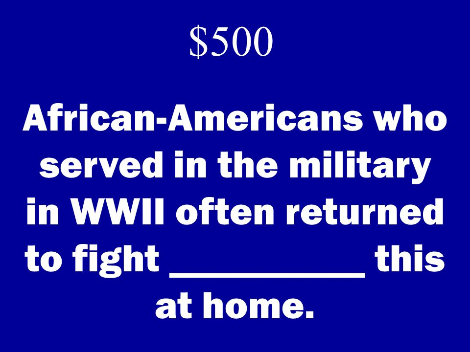 African-Americans who served in the military in WWII often returned to fight __________ this at home.