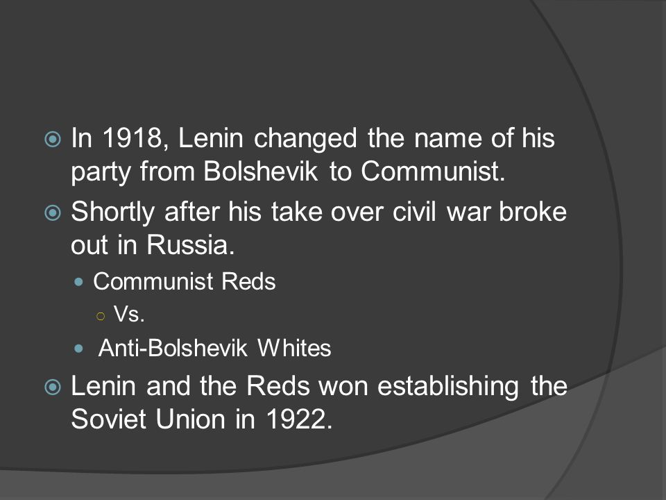 In 1918, Lenin changed the name of his party from Bolshevik to Communist.