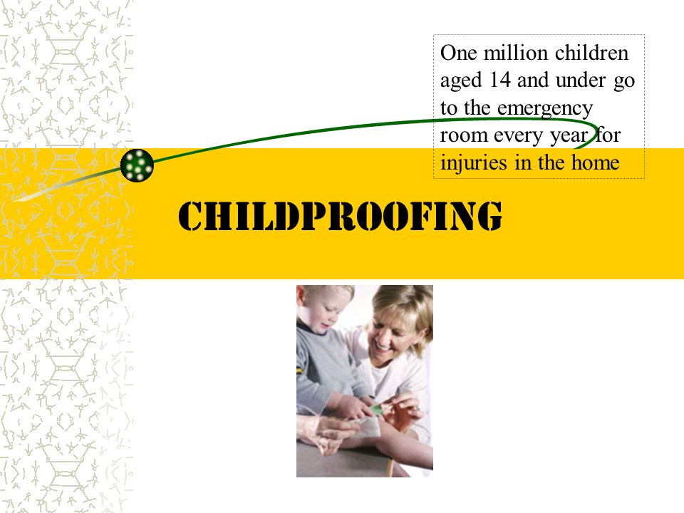 Childproofing One million children aged 14 and under go to the emergency room every year for injuries in the home