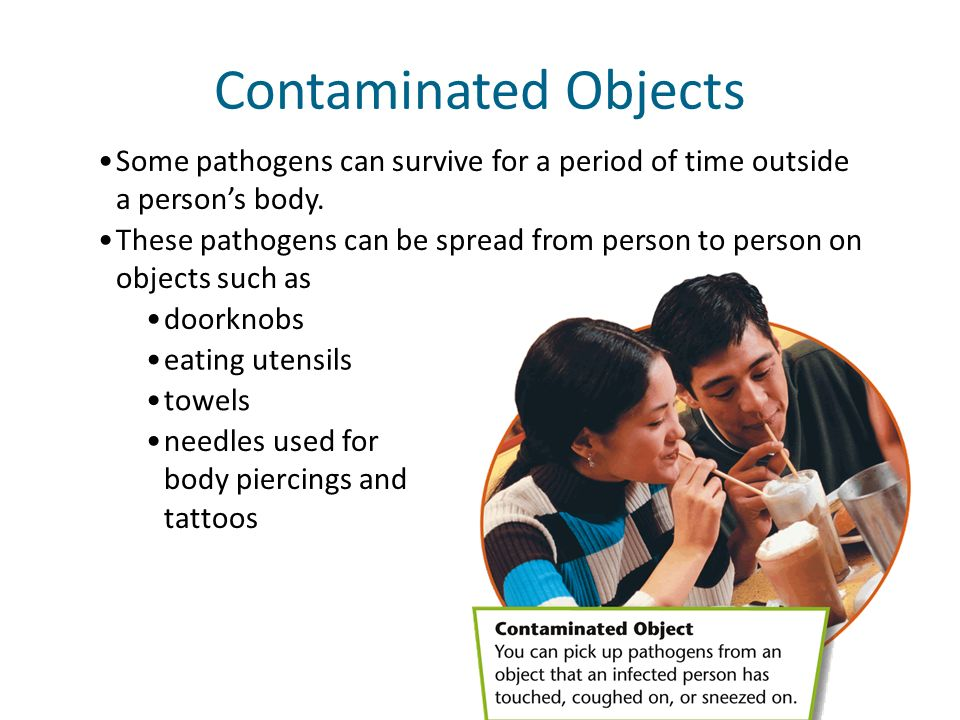 Some pathogens can survive for a period of time outside a persons body. Contaminated Objects These pathogens can be spread from person to person on ob