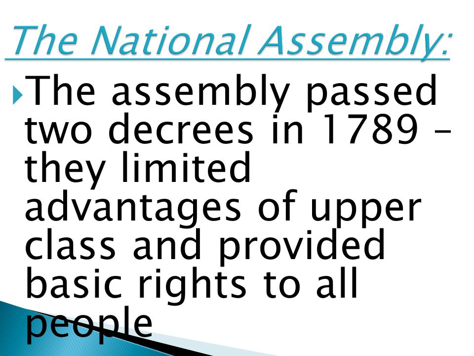The assembly passed two decrees in 1789 – they limited advantages of upper class and provided basic rights to all people