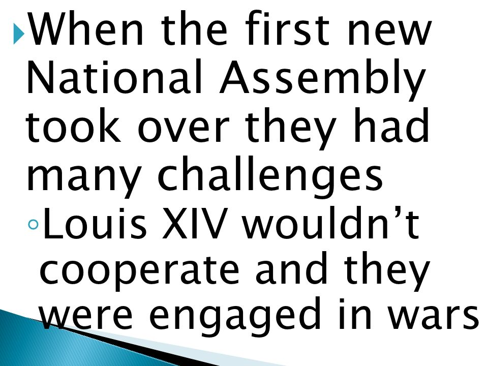 When the first new National Assembly took over they had many challenges Louis XIV wouldnt cooperate and they were engaged in wars