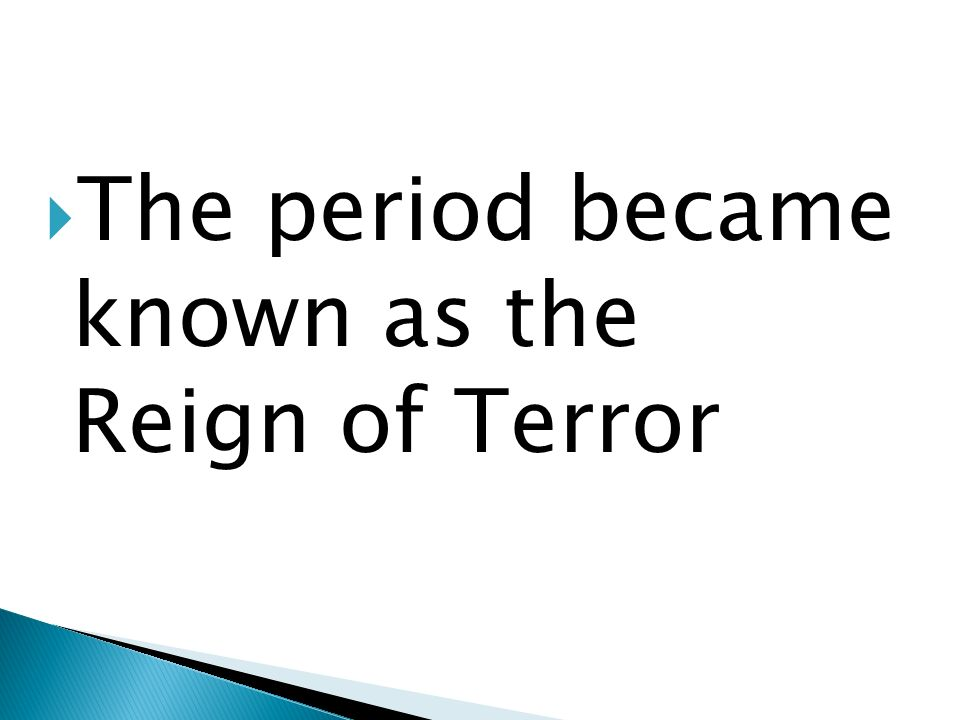 The period became known as the Reign of Terror