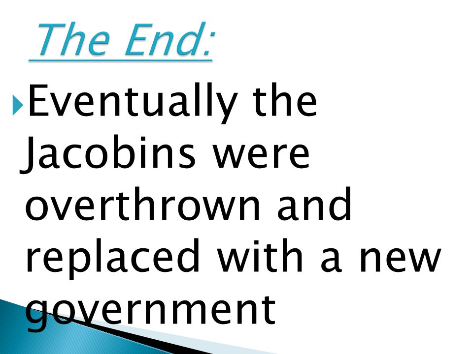 Eventually the Jacobins were overthrown and replaced with a new government
