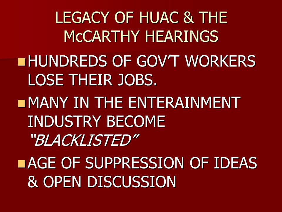 LEGACY OF HUAC & THE McCARTHY HEARINGS HUNDREDS OF GOVT WORKERS LOSE THEIR JOBS.