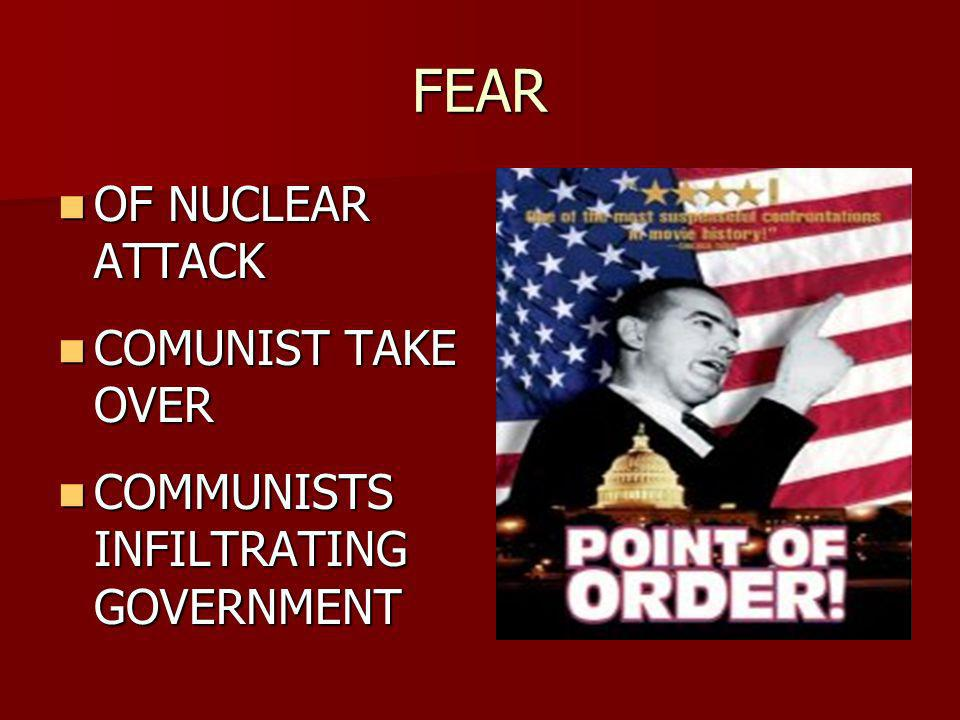 FEAR OF NUCLEAR ATTACK OF NUCLEAR ATTACK COMUNIST TAKE OVER COMUNIST TAKE OVER COMMUNISTS INFILTRATING GOVERNMENT COMMUNISTS INFILTRATING GOVERNMENT