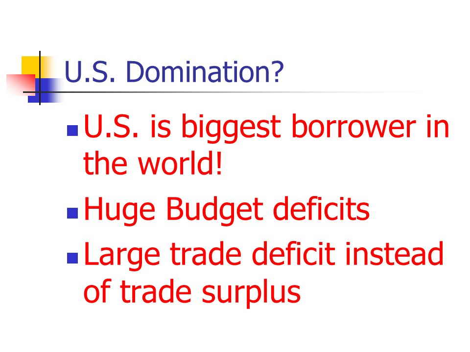 U.S. Domination. U.S. is biggest borrower in the world.