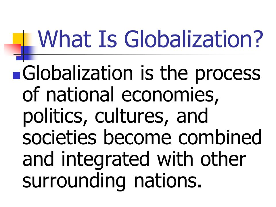 Globalization has developed over the years through… … travel, migration, trade, and the spread of culture.