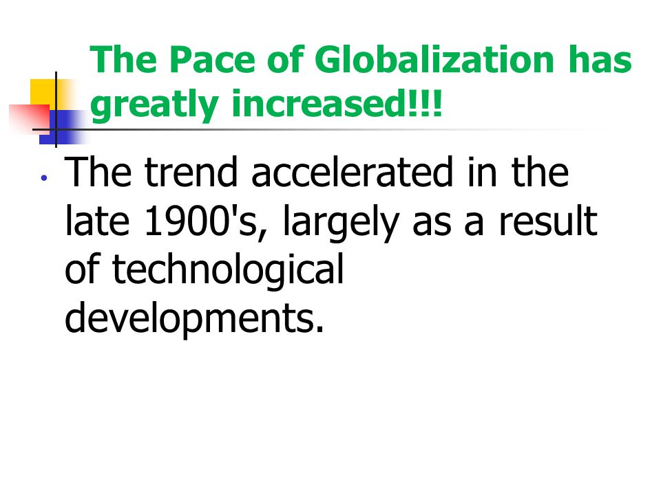 The Pace of Globalization has greatly increased!!.