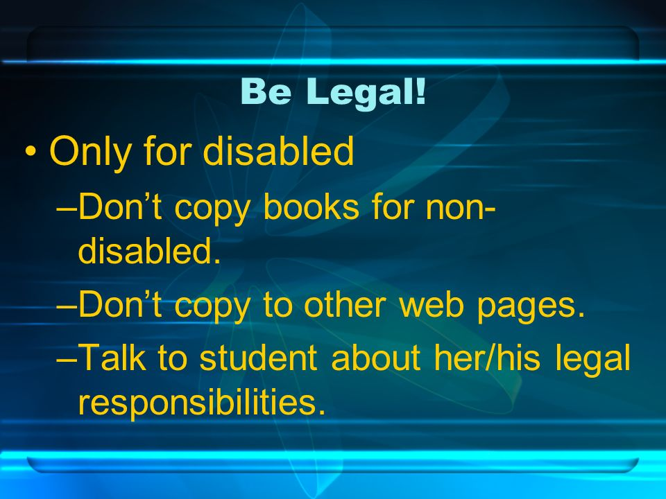 Be Legal. Only for disabled –Dont copy books for non- disabled.