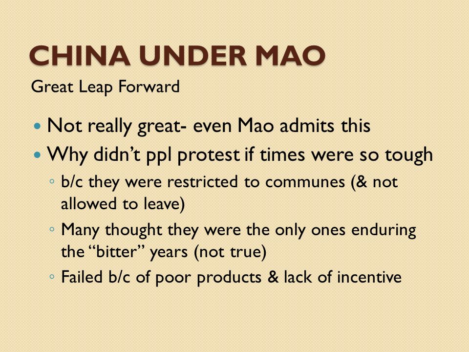 CHINA UNDER MAO Great Leap Forward Not really great- even Mao admits this Why didnt ppl protest if times were so tough b/c they were restricted to com