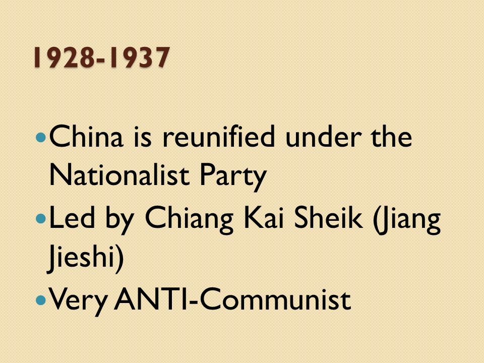 1928-1937 China is reunified under the Nationalist Party Led by Chiang Kai Sheik (Jiang Jieshi) Very ANTI-Communist