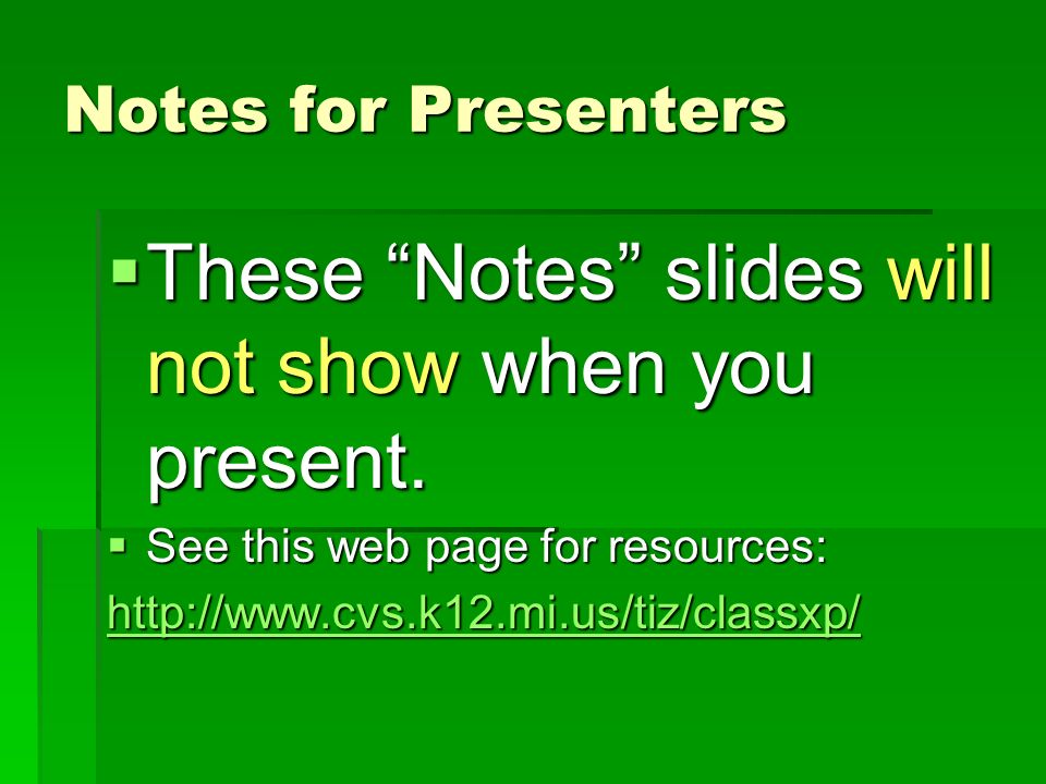 Notes for Presenters These Notes slides will not show when you present.