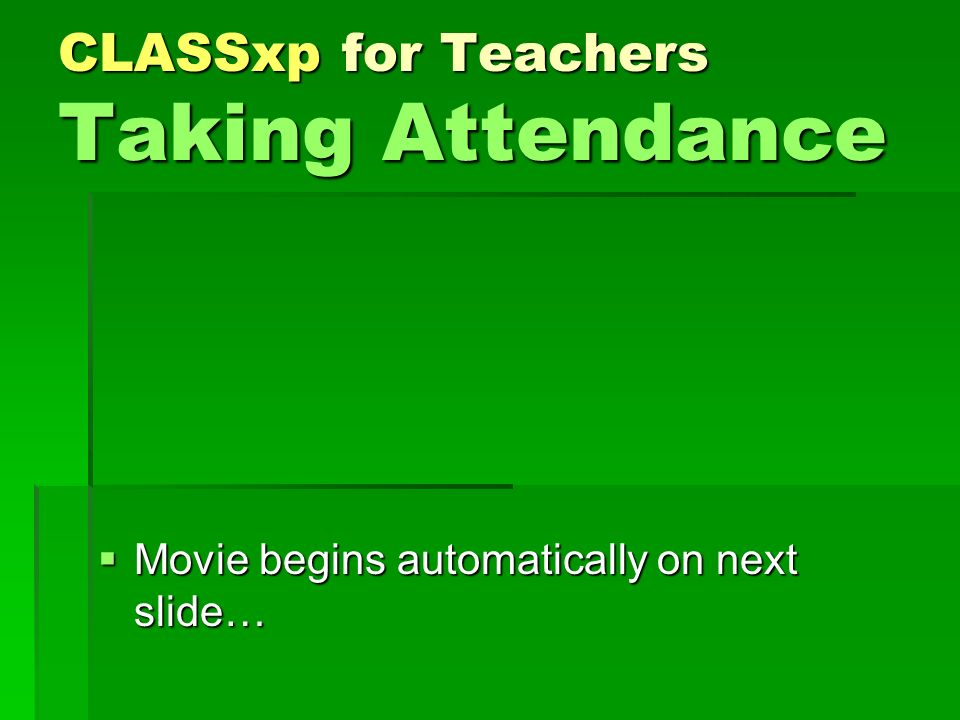 CLASSxp for Teachers Taking Attendance Movie begins automatically on next slide… Movie begins automatically on next slide…