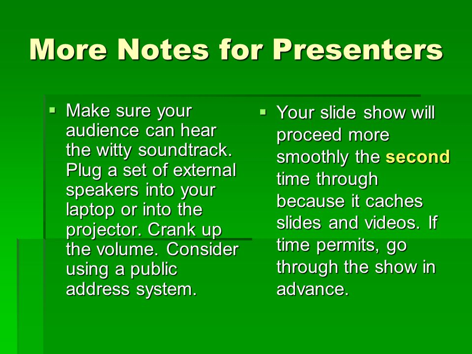 More Notes for Presenters Make sure your audience can hear the witty soundtrack.