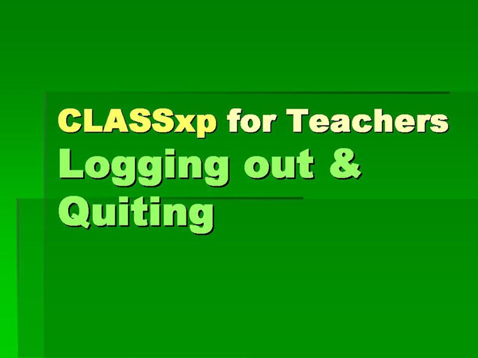 CLASSxp for Teachers Logging out & Quitting