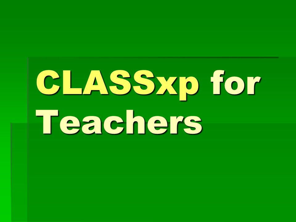 CLASSxp for Teachers Class selection Movie begins automatically on next slide… Movie begins automatically on next slide…