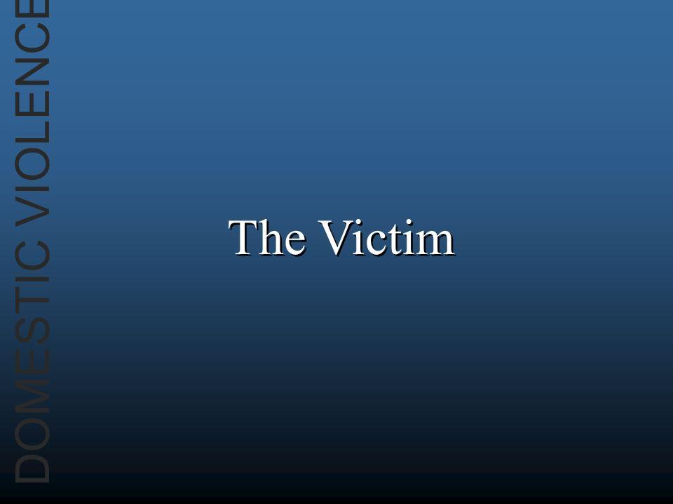 DOMESTIC VIOLENCE The Victim