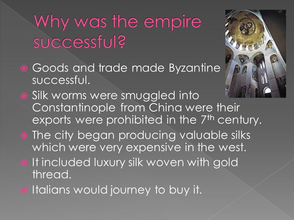 Goods and trade made Byzantine successful.