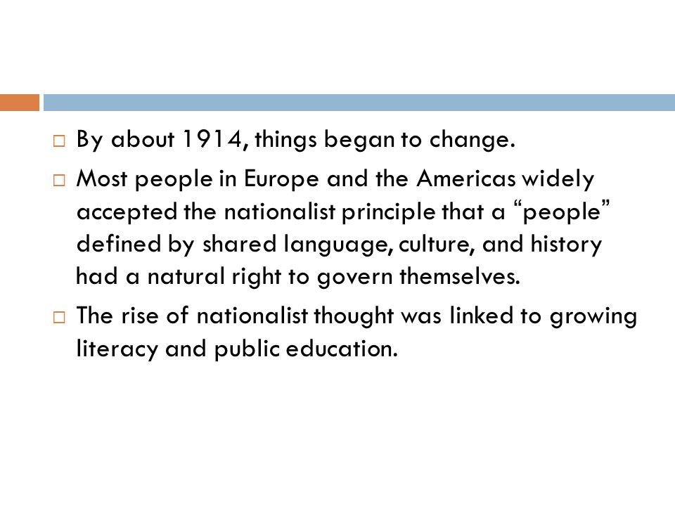 Nationalism gave people with a common heritage a sense of identity and the goal of creating their own homeland.