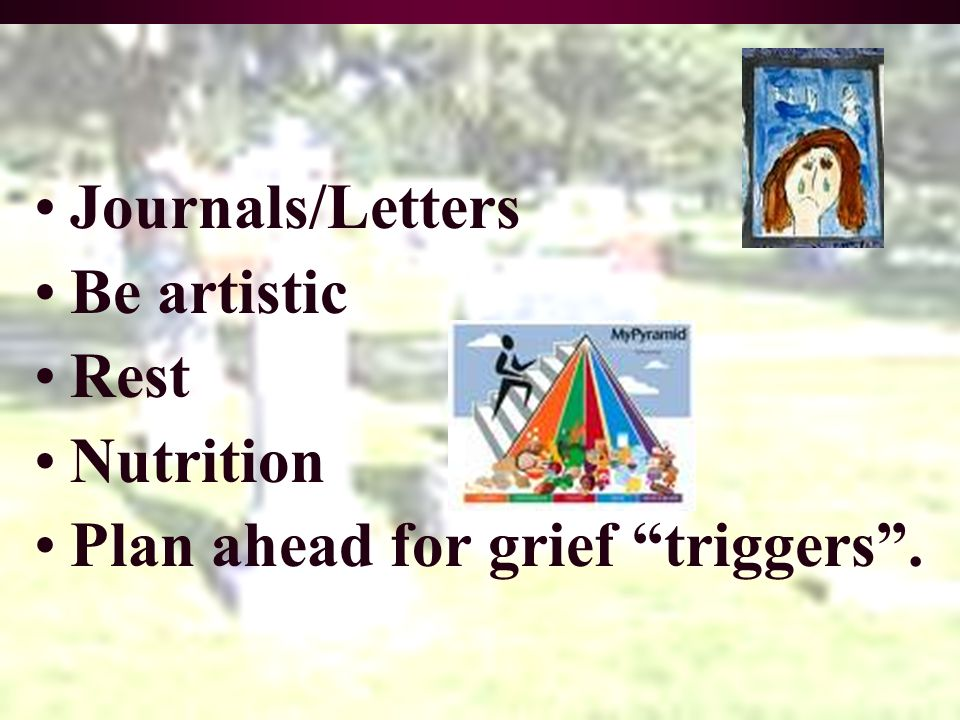 Journals/Letters Be artistic Rest Nutrition Plan ahead for grief triggers.