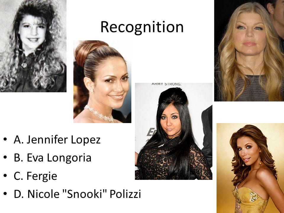 Recognition A. Jennifer Lopez B. Eva Longoria C. Fergie D. Nicole