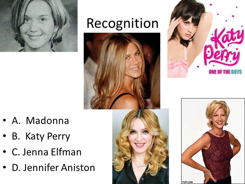 Recognition A. Madonna B. Katy Perry C. Jenna Elfman D. Jennifer Aniston