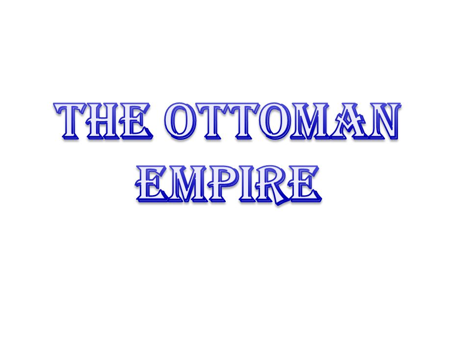 The Ottomans were: Turkish (capital Istanbul) Muslim (majority) –Sunni