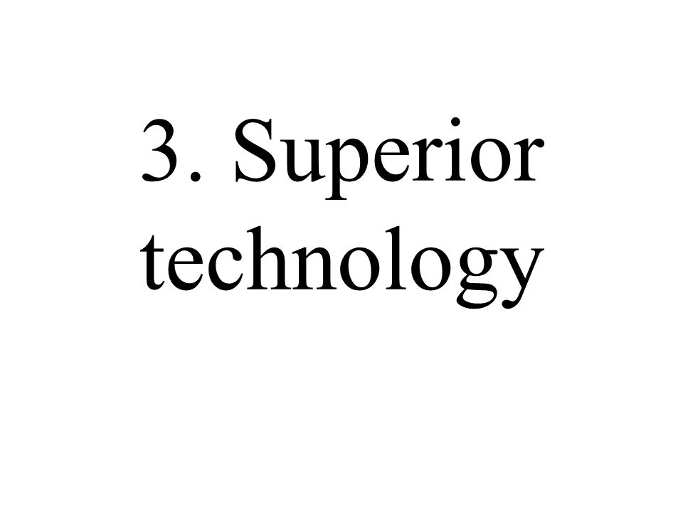 3. Superior technology