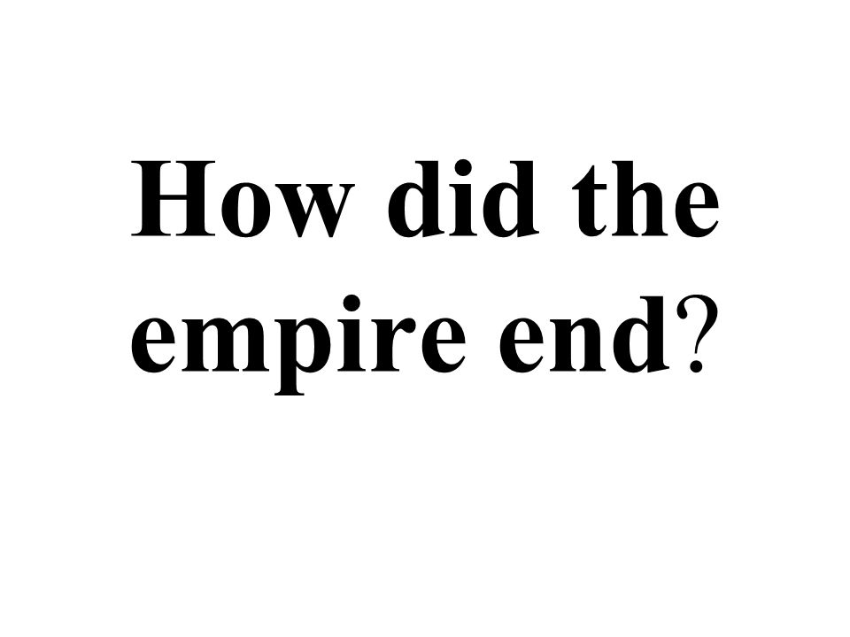 How did the empire end?