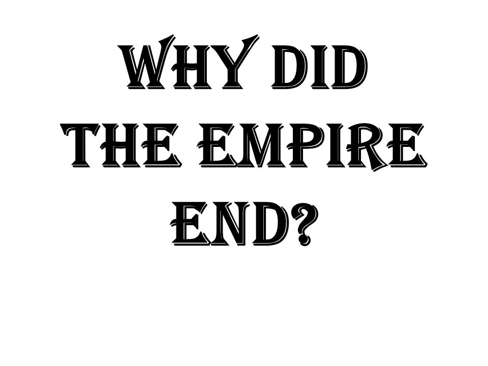 Why Did The Empire End?