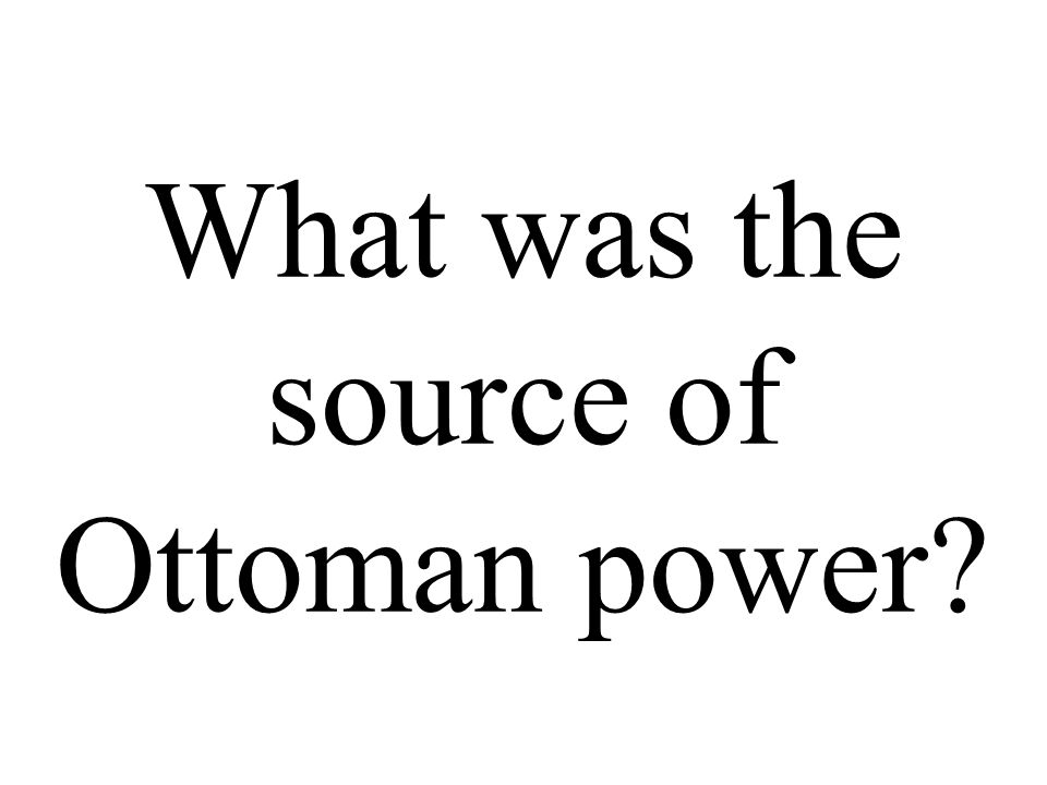 What was the source of Ottoman power
