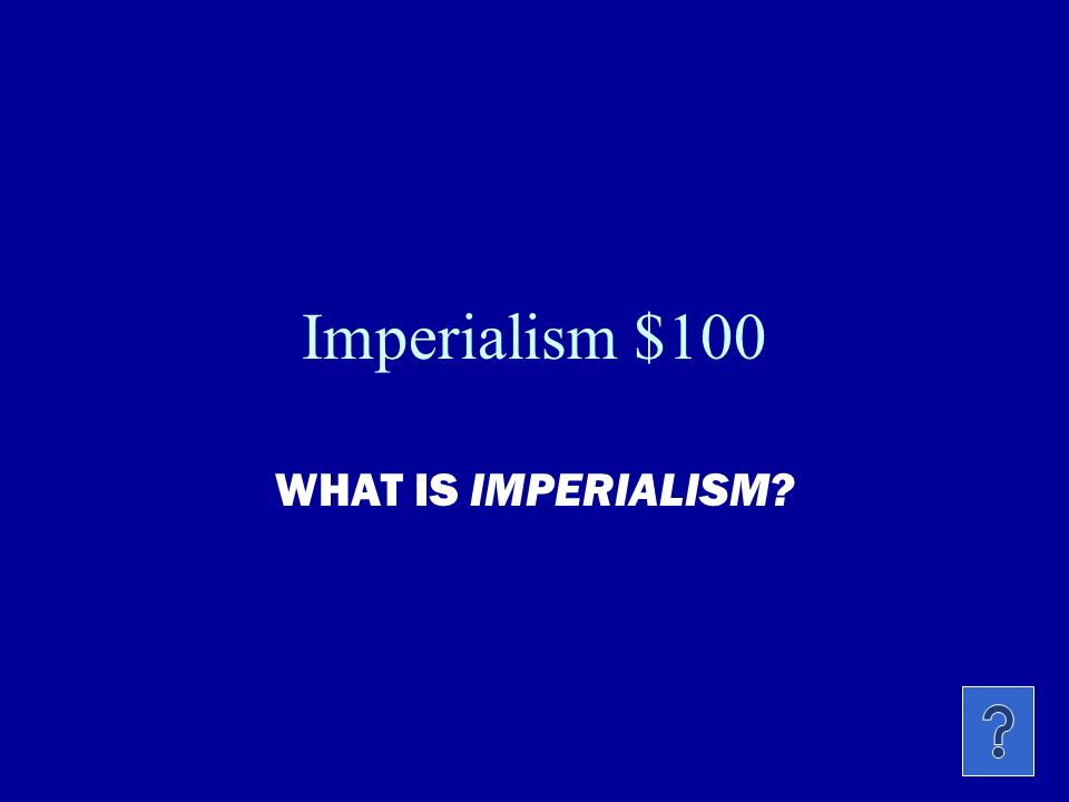 ImperialismCuba and Spain SAW 1SAW 2Panama Canal $100100$100 100$100$100 $200200$200200$200200$200 $300300$300300$300300$300 $400400$400 $500500$500 500$500 references