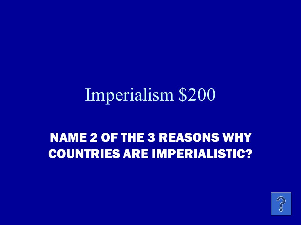 Imperialism $100 WHAT IS IMPERIALISM