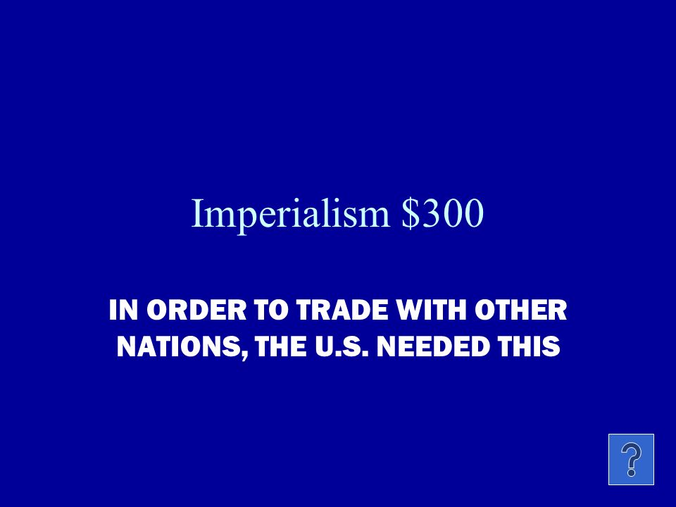 Imperialism $200 NAME 2 OF THE 3 REASONS WHY COUNTRIES ARE IMPERIALISTIC