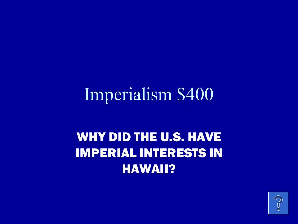Imperialism $300 IN ORDER TO TRADE WITH OTHER NATIONS, THE U.S. NEEDED THIS